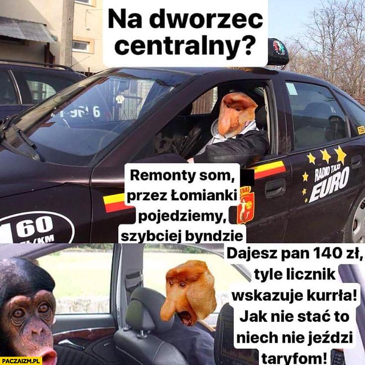 Taksówkarz na dworzec centralny przez Łomianki pojedziemy szybciej będzie, dajesz pan 140zł tyle licznik wskazuje taxi złotówa typowy Polak nosacz
