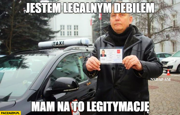 Taksówkarz taxi jestem legalnym debilem mam na to legitymacje