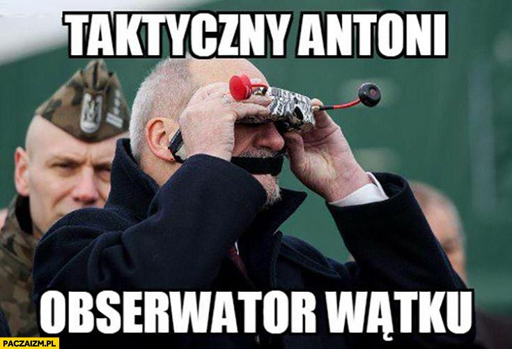 Taktyczny Antoni obserwator watko Macierewicz