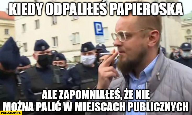 Tanajno kiedy odpaliłeś papierosa ale zapomniałeś, że nie można palić w miejscach publicznych strajk przedsiębiorców