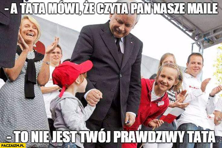 Tata mówi, że pan czyta nasze maile. To nie jest Twój prawdziwy tata Kaczyński