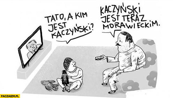 Tato a kim jest Kaczyński? Jest teraz Morawieckim dziecko pyta