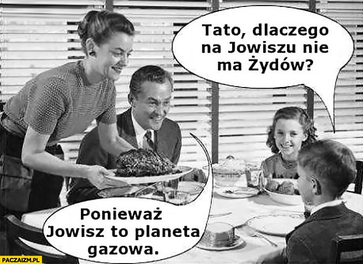 Tato dlaczego na Jowiszu nie ma Żydów? Ponieważ Jowisz to planeta gazowa