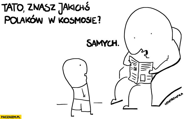 Tato znasz jakiś Polaków w kosmosie? Samych