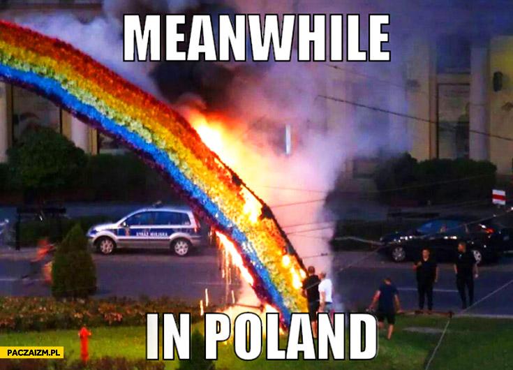 Tęcza się pali płonie meanwhile in Poland