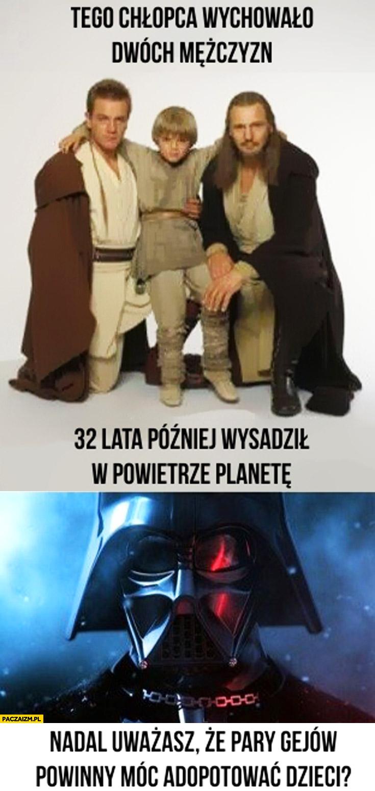 Tego chłopca wychowało dwóch mężczyzn Darth Vader 32 lata później wysadził w powietrze planetę nadal uważasz że pary powinny móc adoptować dzieci