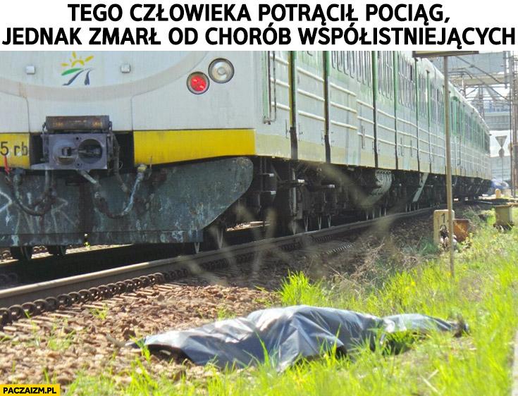 Tego człowieka potrącił pociąg jednak zmarł od chorób współistniejących