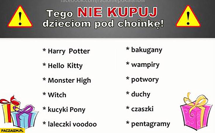 Tego nie kupuj dzieciom pod choinkę: Harry Potter, Hello Kitty, Monster High, Witch, kucyki Pony, laleczki voodoo, bakugany, wampiry, potwory, duchy, czaszki