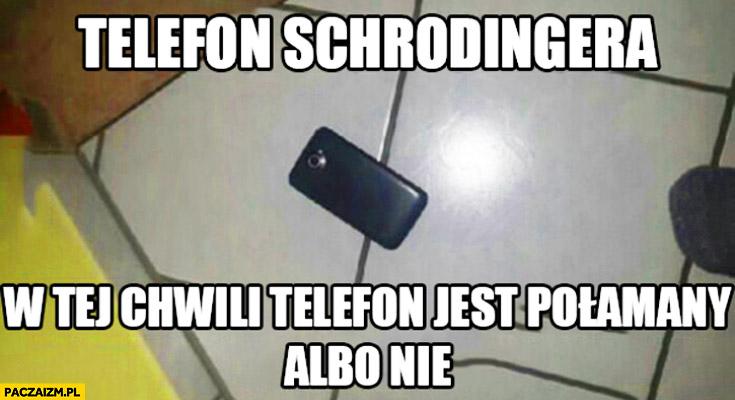 Telefon Schrodingera w tej chwili jest połamany albo nie
