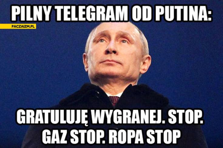 Telegram od Putina gratuluję wygranej stop gaz stop ropa stop