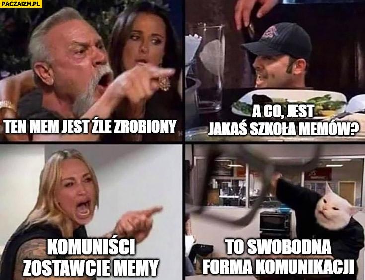 Ten meme jest źle zrobiony, a co jest jakaś szkołą memów? Komuniści zostawcie memy to swobodna forma komunikacji crossmemizm