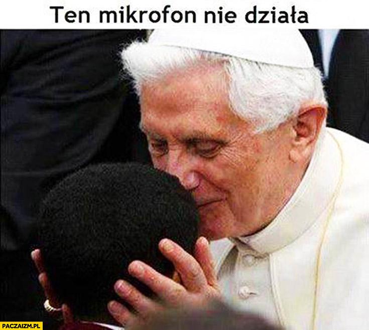 Ten mikrofon nie działa Papież czarne dziecko