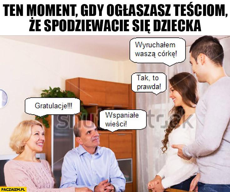 Ten moment gdy ogłaszasz teściom, że spodziewacie się dziecka: wydymałem waszą córkę, tak to prawda, gratulacje, wspaniale wieści