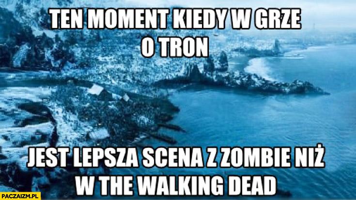 Ten moment kiedy w Grze o Tron jest lepsza scena z zombie niż w The Walking Dead