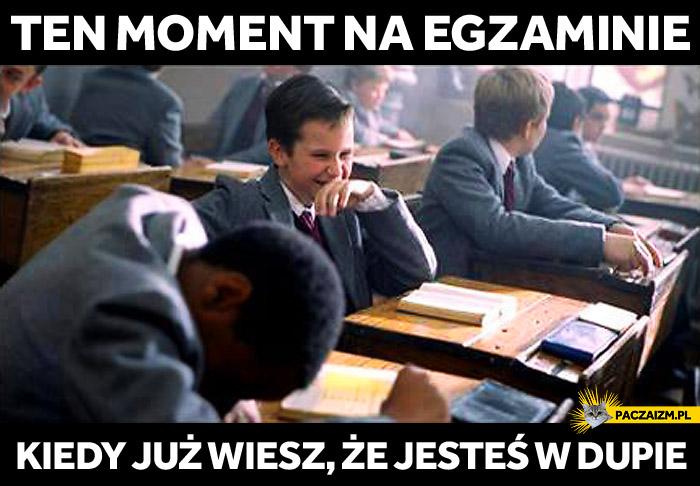 Ten moment na egzaminie kiedy już wiesz że jesteś w dupie