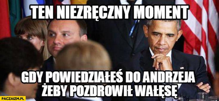 Ten niezręczny moment gdy powiedziałeś do Andrzeja żeby pozdrowił Wałesę Obama Duda