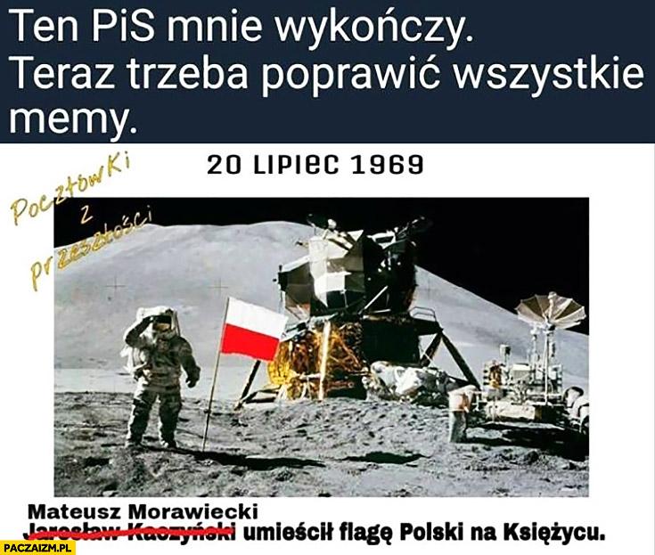 Ten PiS mnie wykończy teraz trzeba poprawić wszystkie memy Kaczyński na Morawiecki umieścił flagę Polski na księżycu