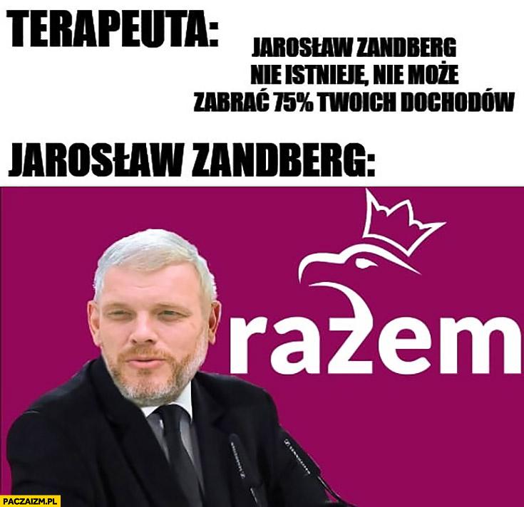 Terapeuta: Jarosław Zandberg nie istnieje nie, może zabrać 75% procent Twoich dochodów