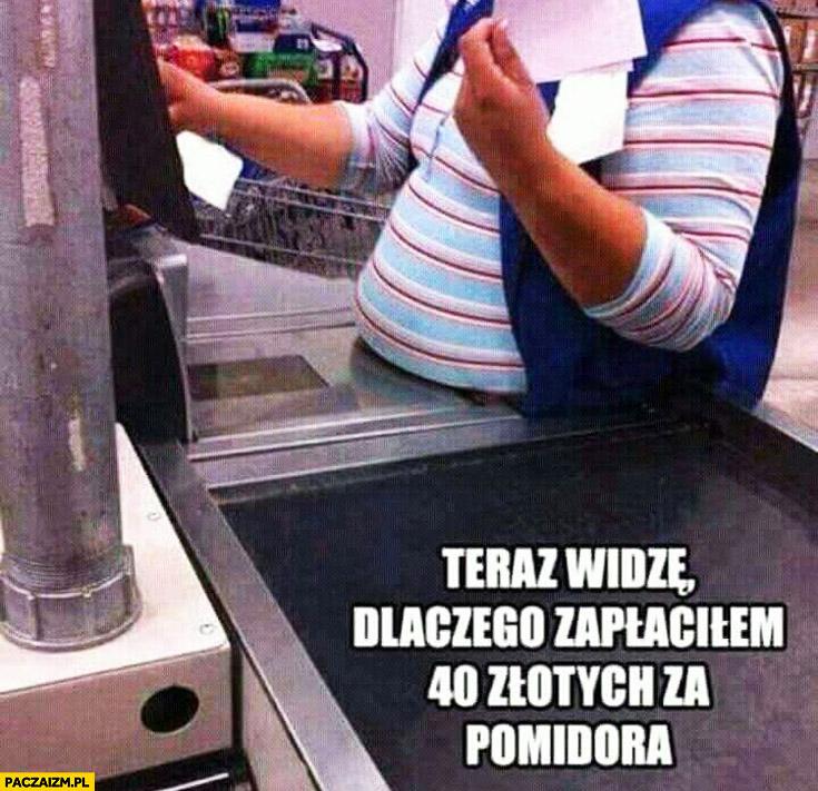 Teraz widzę dlaczego zapłaciłem 40 złotych za pomidora gruby brzuch kasjerki na wadze