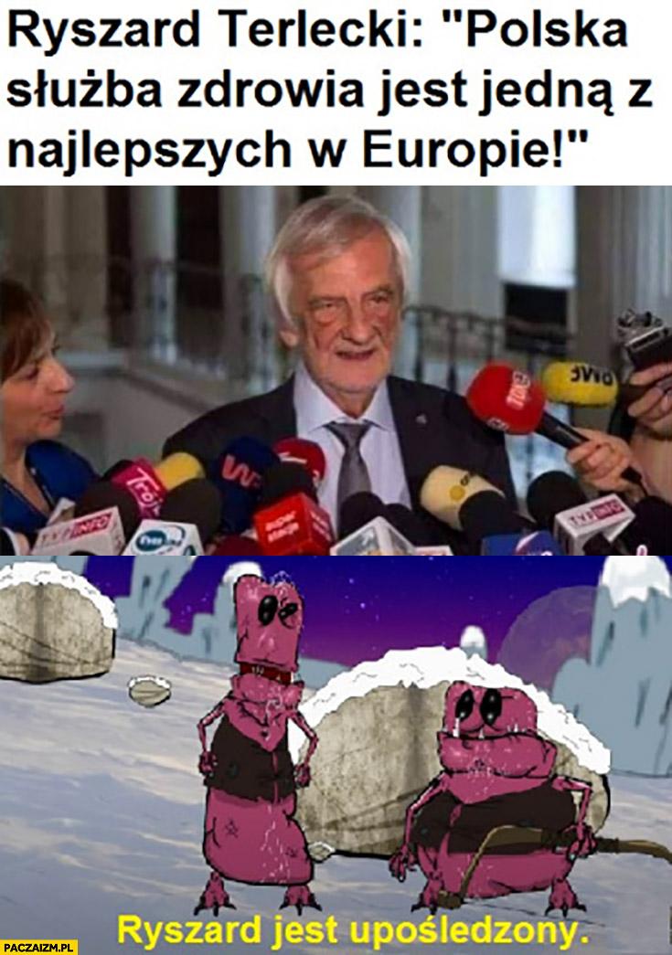 Terlecki polska służba zdrowia jest jedną z najlepszych w Europie, Ryszard jest upośledzony