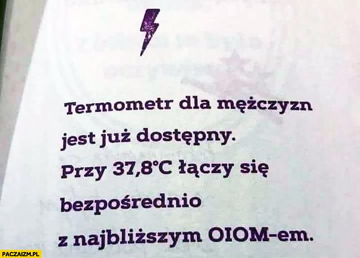 Termometr dla mężczyzn już dostępny przy temperaturze 37,8 łączy się bezpośrednio z najbliższym OIOMem