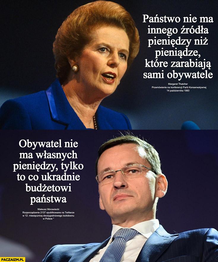 Thatcher państwo nie ma innego źródła pieniędzy niż pieniądze obywateli Morawiecki obywatel nie ma własnych pieniędzy tylko to co ukradnie budżetowi państwa