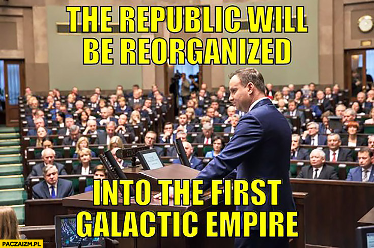 The Republic will be reorganized into the first galactic empire Andrzej Duda w sejmie