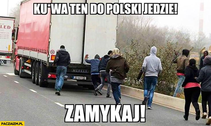 TIR kurna ten do polski jedzie zamykaj