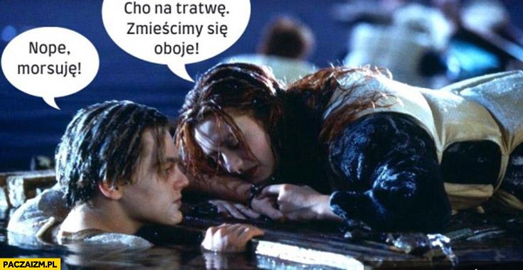 Titanic chodź na tratwę zmieścimy się oboje, nie morsuję