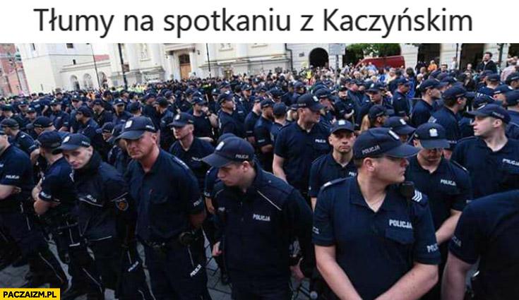 Tłumy na spotkaniu z Kaczyńskim sami policjanci ochrona