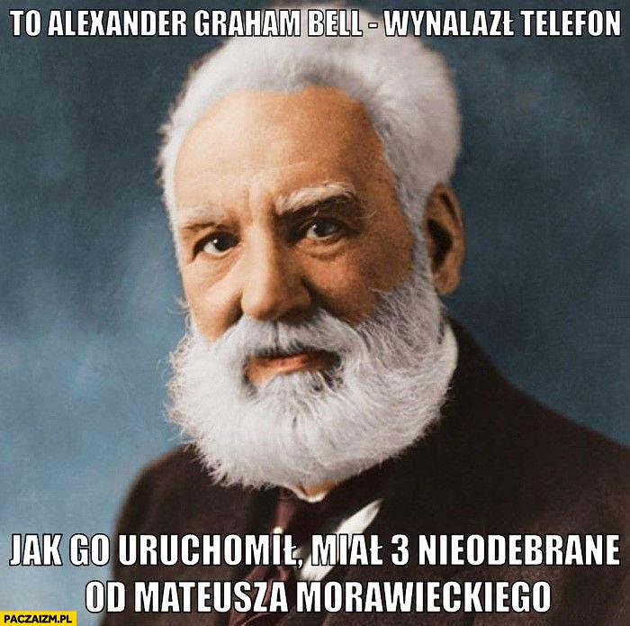 To Alexander Graham Bell wynalazł telefon, jak go uruchomił miał 3 nieodebrane od Mateusza Morawieckiego