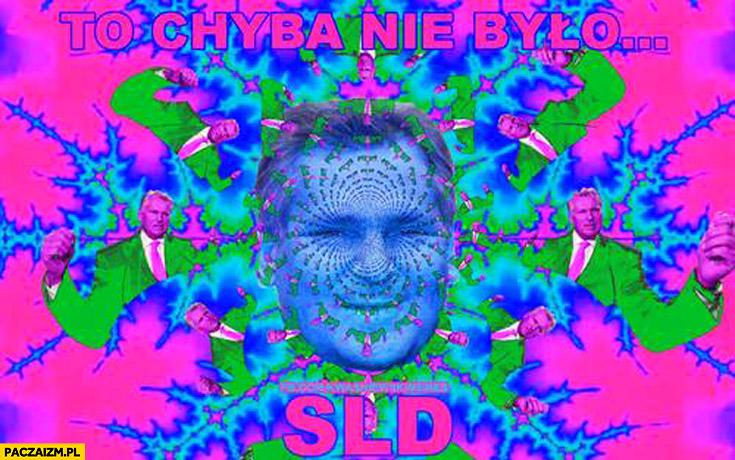To chyba nie było SLD LSD Kwaśniewski