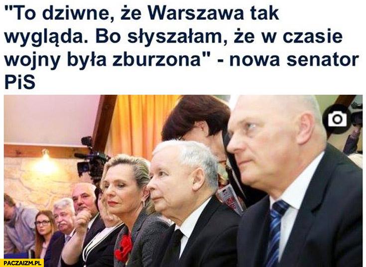 To dziwne, że Warszawa tak wygląda bo słyszałam, że w czasie wojny była zburzona nowa senator PiS