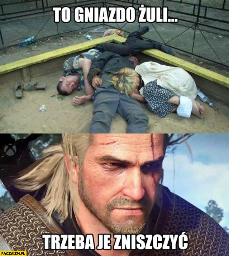 To gniazdo żuli, trzeba je zniszczyć Wiedźmin Geralt