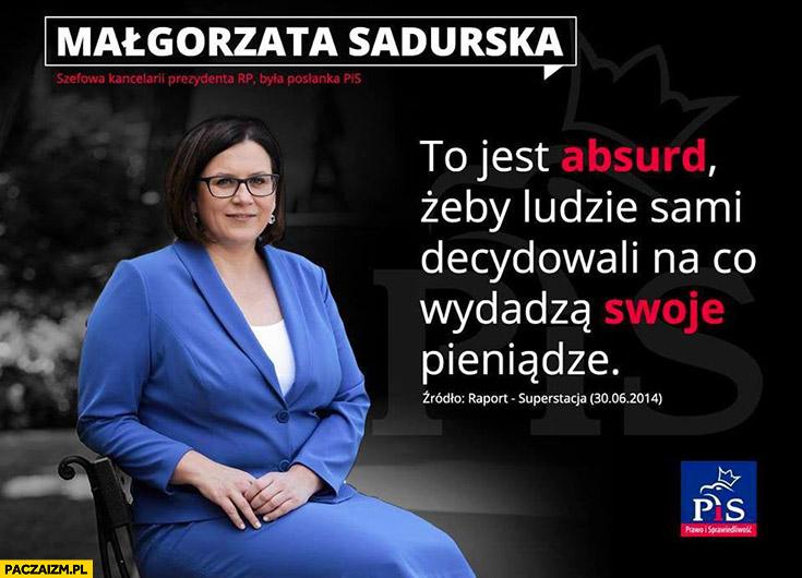 To jest absurd żeby ludzie sami decydowali na co wydadzą swoje pieniądze Małgorzata Sadurska cytat
