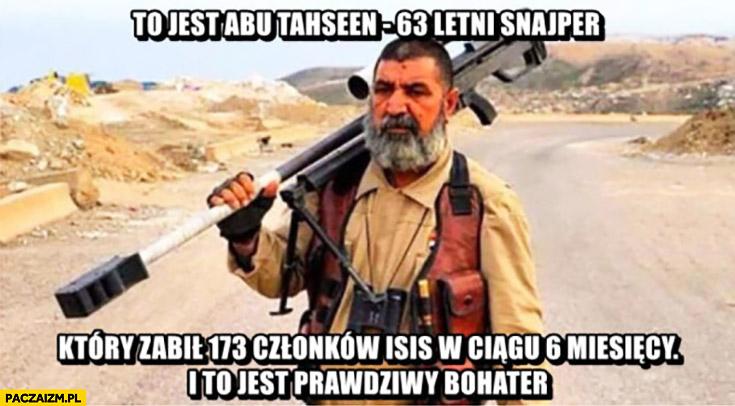 To jest Abu Tahseen 63-letni snajper który zabił 173 członków ISIS w ciągu 6 miesięcy i to jest prawdziwy bohater