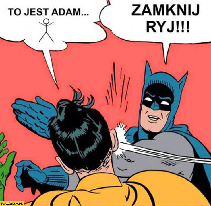 To jest Adam, zamknij ryj! Batman memy bądź jak