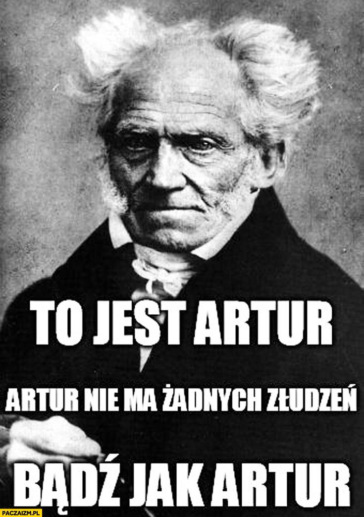 To jest Artur Schopenhauer nie ma żadnych złudzeń bądź jak Artur