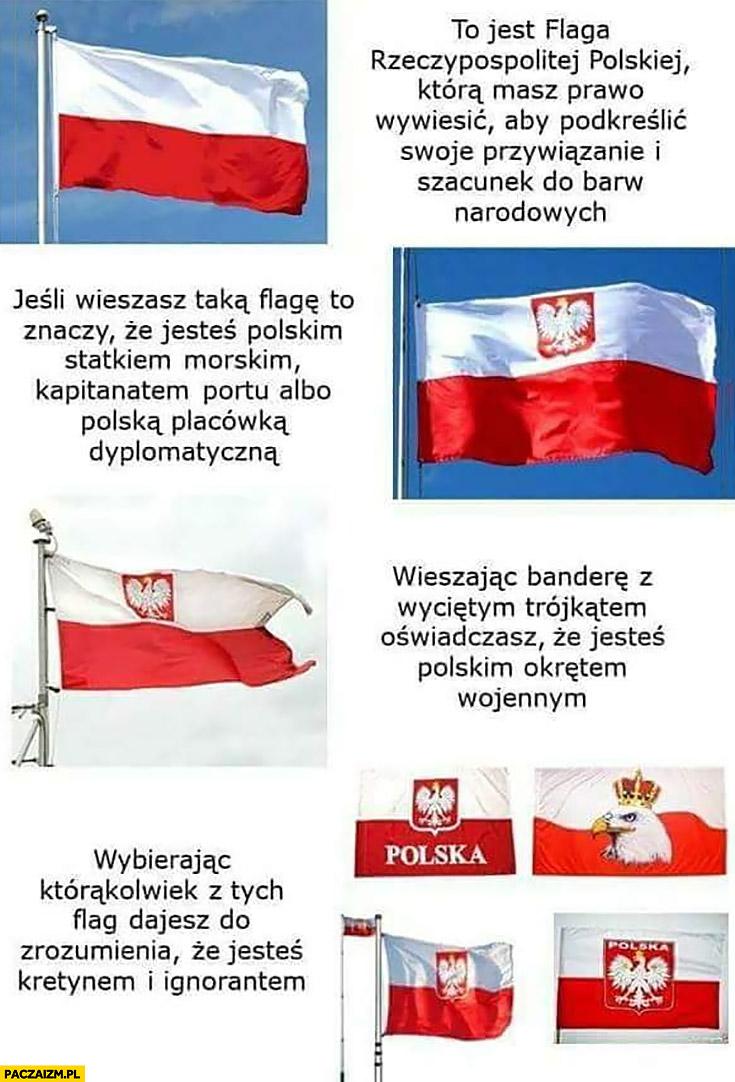 To jest flaga Polski wieszając taką jesteś statkiem morskim, taką okrętem wojennym, a taką kretynem i ignorantem