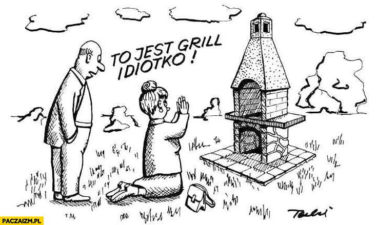 To jest grill idiotko modli się