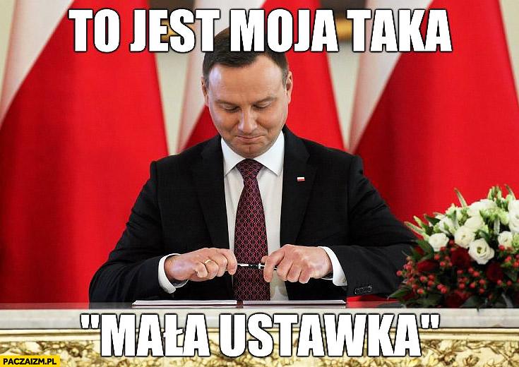 To jest moja taka mała ustawka Andrzej Duda podpisuje