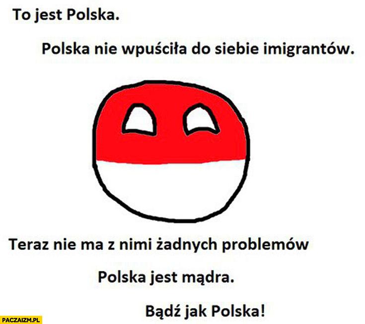 To jest Polska nie wpuściła do siebie imigrantów teraz nie ma z nimi żadnych problemów. Polska jest mądra, bądź jak Polska