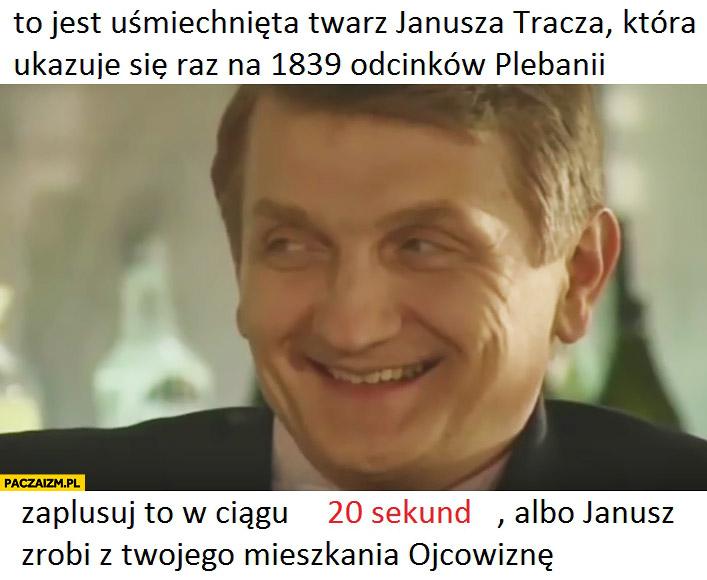 To jest uśmiechnięta twarz Janusza Tracza która ukazuje się raz na 1839 odcinków Plebanii zaplusuj albo Janusz zrobi z Twojego mieszkania ojcowiznę