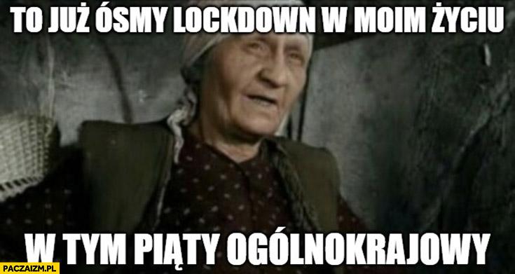 To już ósmy lockdown w moim życiu w tym piąty ogólnokrajowy babcia babka