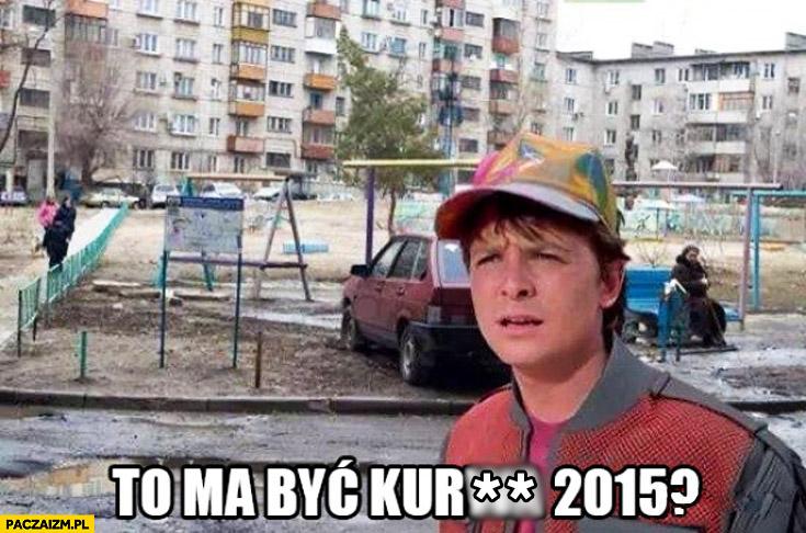 To ma być 2015 Marty Mcfly Powrót do przyszłości blokowisko