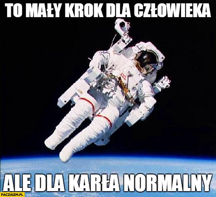 To mały krok dla człowieka ale dla karla normalny mem astronauta kosmonauta
