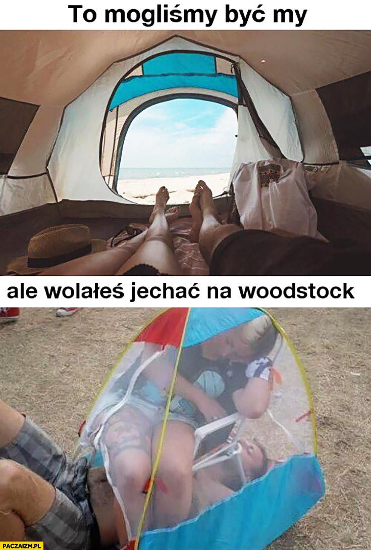 To mogliśmy być my ale wolałeś jechać na Woodstock