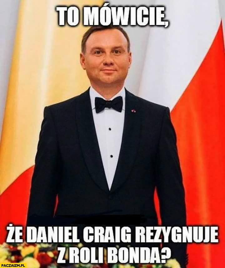 To mówicie, że Daniel Craig rezygnuje z roli Bonda? Andrzej Duda