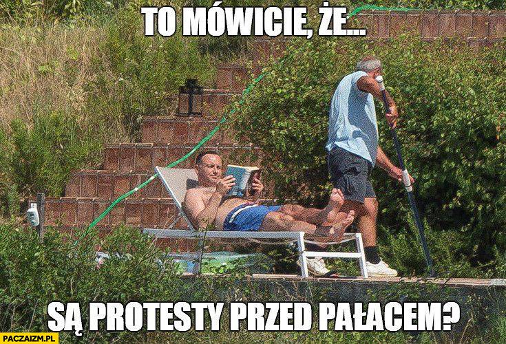 To mówicie, że są protesty przed pałacem? Andrzej Duda na wakacjach