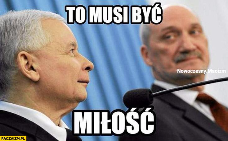 To musi być miłość Kaczyński Macierewicz